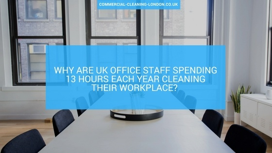 Why are UK office staff spending 13 hours each year cleaning their workplace?