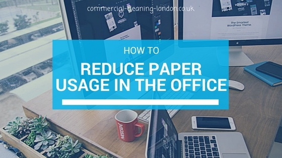 5 simple tips for reducing paper usage in the office - office cleaning tips