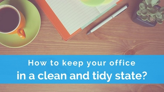 5 tips to help you keep the office in a clean and tidy state - office cleaning tips
