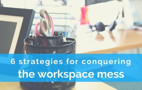 6 Strategies For Conquering The Workplace Mess