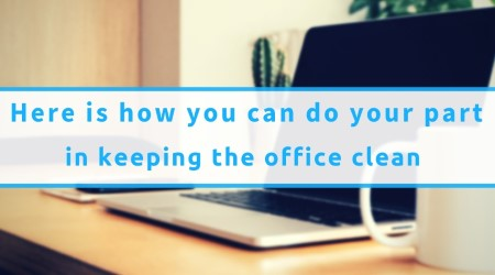 Here Is How You Can Do Your Part In Keeping The Office Clean