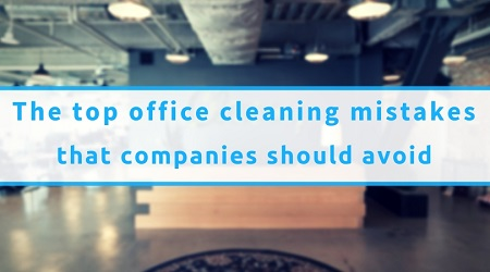 The Top Office Cleaning Mistakes That Companies Should Avoid