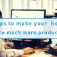 7 Tips To Make Your Home Office Much More Productive